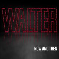 Walter - Now And Then