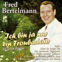 Fred Bertelmann - Ich bin ja nur ein Troubadour - 2CD