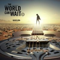 Waylon - The World Can Wait - CD