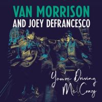 Van Morrison And Joey Defrance - You're Driving Me Crazy - CD