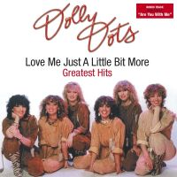 Dolly Dots - Love Me Just A Little Bit More - Greatest Hits - CD