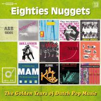 Eighties Nuggets - The Golden Years Of Dutch Pop Music - 2CD