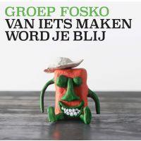 Groep Fosko - Van Iets Maken Word Je Blij - CD